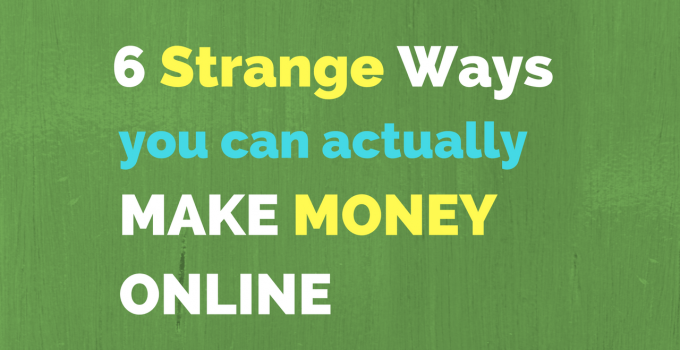 Strange Ways Make Money Online